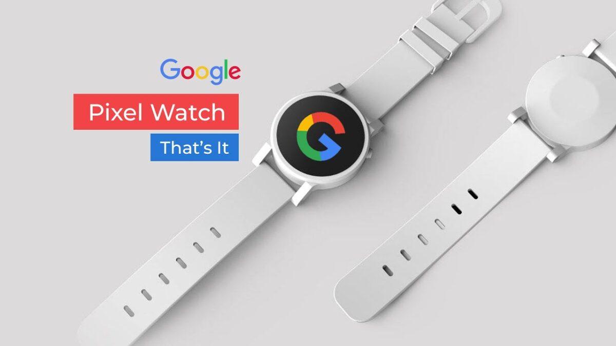 Google Pixel Watch Çıkış Tarihi, Fiyatı ve Sızmış Diğer Detaylar