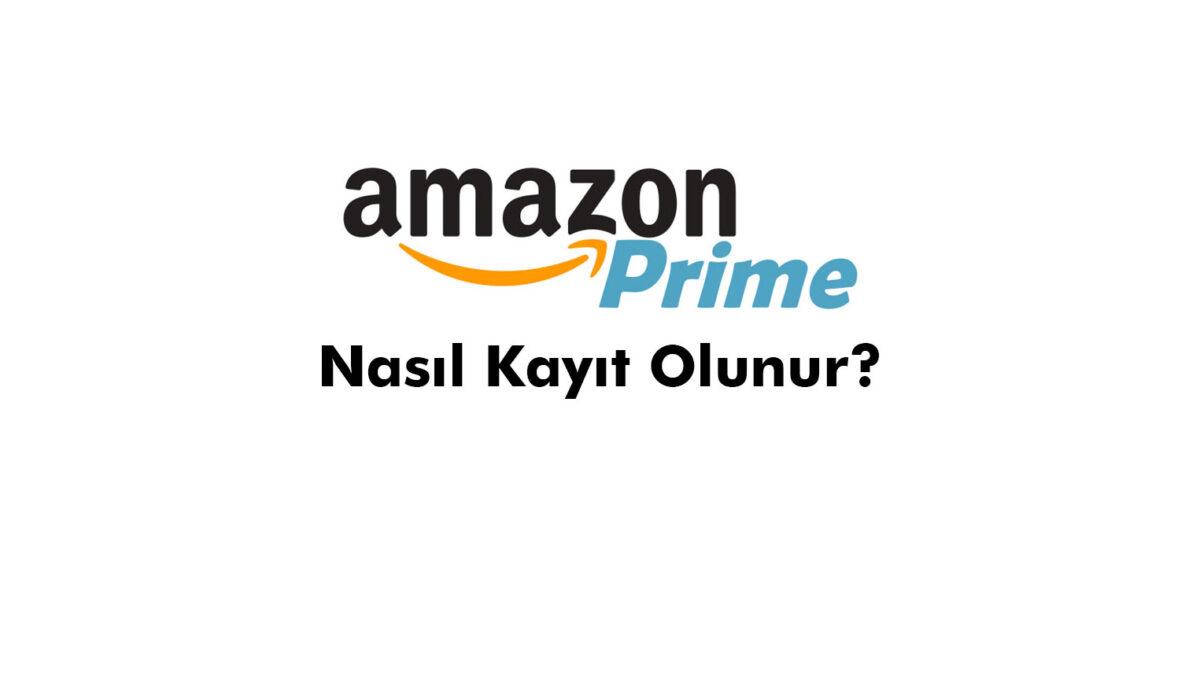 Amazon Prime'a Nasıl Kayıt Olunur?